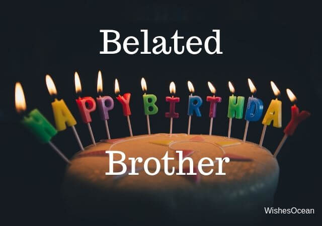 Belated Happy Birthday Wishes for Brother