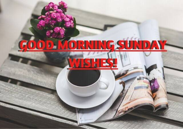 45+ Best Good Morning Sunday Wishes and Happy Messages