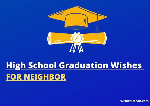 15+ High School Graduation Wishes for Neighbor (Best Messages)